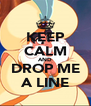 KEEP CALM AND DROP ME A LINE - Personalised Poster A4 size