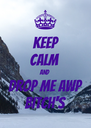 KEEP CALM AND DROP ME AWP BITCH'S - Personalised Poster A4 size