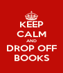 KEEP CALM AND DROP OFF BOOKS - Personalised Poster A4 size