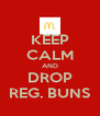 KEEP CALM AND DROP REG. BUNS - Personalised Poster A4 size