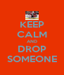 KEEP CALM AND DROP SOMEONE - Personalised Poster A4 size