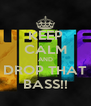 KEEP CALM AND DROP THAT BASS!! - Personalised Poster A4 size