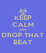 KEEP CALM AND DROP THAT BEAT - Personalised Poster A4 size