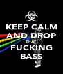 KEEP CALM AND DROP THAT FUCKING BASS - Personalised Poster A4 size
