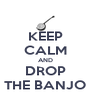 KEEP CALM AND DROP THE BANJO - Personalised Poster A4 size