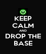 KEEP CALM AND DROP THE BASE - Personalised Poster A4 size