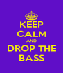 KEEP CALM AND DROP THE BASS - Personalised Poster A4 size