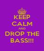 KEEP CALM AND DROP THE BASS!!! - Personalised Poster A4 size