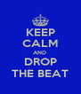 KEEP CALM AND  DROP THE BEAT - Personalised Poster A4 size