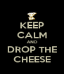 KEEP CALM AND DROP THE CHEESE - Personalised Poster A4 size