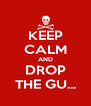 KEEP CALM AND DROP THE GU... - Personalised Poster A4 size