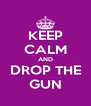 KEEP CALM AND DROP THE GUN - Personalised Poster A4 size