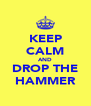 KEEP CALM AND DROP THE HAMMER - Personalised Poster A4 size