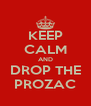 KEEP CALM AND DROP THE PROZAC - Personalised Poster A4 size