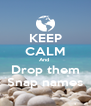 KEEP CALM And  Drop them Snap names - Personalised Poster A4 size