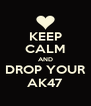 KEEP CALM AND DROP YOUR AK47 - Personalised Poster A4 size