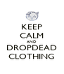 KEEP CALM AND DROPDEAD CLOTHING - Personalised Poster A4 size