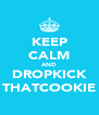 KEEP CALM AND DROPKICK THATCOOKIE - Personalised Poster A4 size