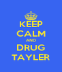 KEEP CALM AND DRUG TAYLER - Personalised Poster A4 size