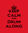 KEEP CALM AND DRUM ALONG - Personalised Poster A4 size