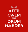 KEEP CALM AND DRUM HARDER - Personalised Poster A4 size