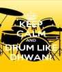 KEEP CALM AND DRUM LIKE DHWANI - Personalised Poster A4 size
