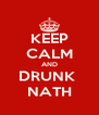 KEEP CALM AND DRUNK  NATH - Personalised Poster A4 size