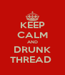 KEEP CALM AND DRUNK THREAD  - Personalised Poster A4 size