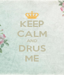 KEEP CALM AND DRUS ME - Personalised Poster A4 size
