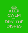 KEEP CALM AND DRY THE DISHES - Personalised Poster A4 size