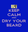 KEEP CALM AND DRY YOUR BEARD - Personalised Poster A4 size
