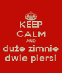 KEEP CALM AND duże zimnie dwie piersi - Personalised Poster A4 size