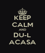 KEEP CALM AND DU-L ACASA - Personalised Poster A4 size