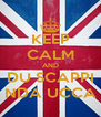 KEEP CALM AND DU SCAPPI NDA UCCA - Personalised Poster A4 size