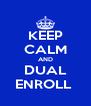 KEEP CALM AND DUAL ENROLL  - Personalised Poster A4 size
