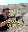 KEEP CALM AND DUAL WIELD - Personalised Poster A4 size