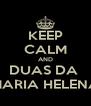KEEP CALM AND DUAS DA  MARIA HELENA - Personalised Poster A4 size