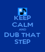 KEEP CALM AND DUB THAT STEP - Personalised Poster A4 size