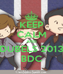 KEEP CALM AND DUBELS 2013 BDC - Personalised Poster A4 size
