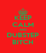 KEEP CALM AND DUBSTEP BITCH - Personalised Poster A4 size
