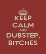 KEEP CALM AND DUBSTEP, BITCHES - Personalised Poster A4 size