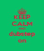KEEP CALM AND dubstep on - Personalised Poster A4 size