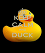 KEEP CALM AND DUCK  - Personalised Poster A4 size
