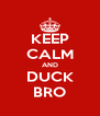 KEEP CALM AND DUCK BRO - Personalised Poster A4 size