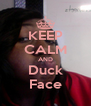 KEEP CALM AND Duck Face - Personalised Poster A4 size