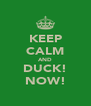 KEEP CALM AND DUCK! NOW! - Personalised Poster A4 size