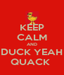 KEEP CALM AND DUCK YEAH QUACK  - Personalised Poster A4 size