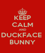 KEEP CALM AND DUCKFACE  BUNNY - Personalised Poster A4 size