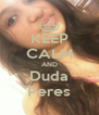 KEEP CALM AND Duda Peres - Personalised Poster A4 size