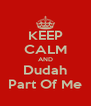 KEEP CALM AND Dudah Part Of Me - Personalised Poster A4 size